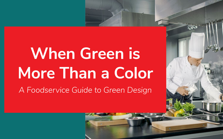 When Green is More Than a Color: A Foodservice Guide to Green Design