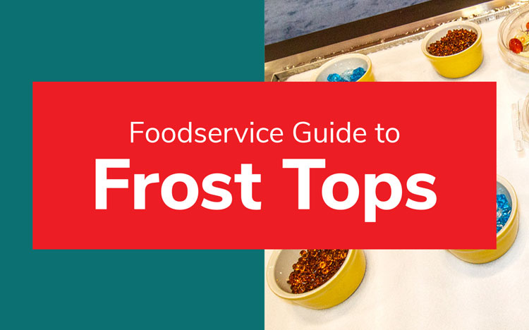 Foodservice Guide to Frost Tops